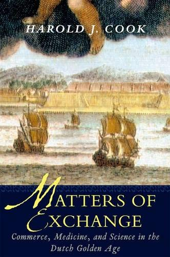 9780300117967: Matters of Exchange: Commerce, Medicine, and Science in the Dutch Golden Age