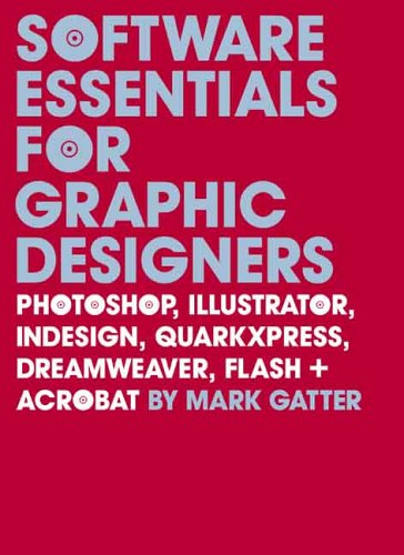 Software essentials for graphic designers :; Photoshop, Illustrator, InDesign, QuarkXPress, Dream...