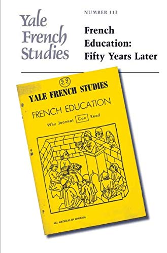 Yale French Studies, Number 113: French Education: Fifty Years Later (Yale French Studies Series)