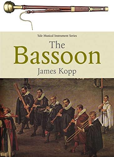 The Bassoon (Yale Musical Instrument Series): Kopp, James B.