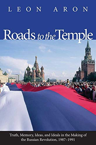 9780300118445: Roads to the Temple: Truth, Memory, Ideas, and Ideals in the Making of the Russian Revolution, 1987-1991