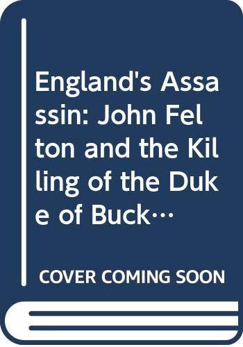 9780300118490: England's Assassin: John Felton and the Killing of the Duke of Buckingham