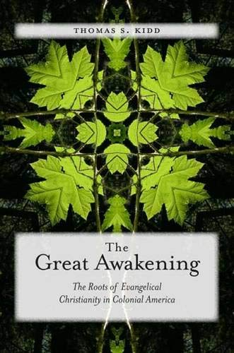 The Great Awakening: The Roots of Evangelical Christianity in Colonial America: Kidd, Thomas S.