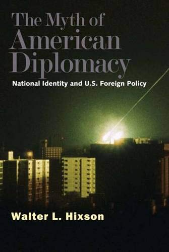 9780300119121: The Myth of American Diplomacy: National Identity and U.S. Foreign Policy
