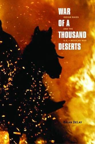 9780300119329: War of a Thousand Deserts: Indian Raids and the U.S.-Mexican War (The Lamar Series in Western History)