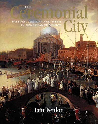 9780300119374: The Ceremonial City: History, Memory and Myth in Renaissance Venice