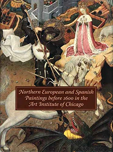 Northern European and Spanish Paintings before 1600 in the Art Institute of Chicago: A Catalogue of...