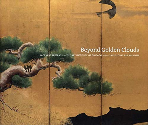 9780300119480: Beyond Golden Clouds: Japanese Screens from the Art Institute of Chicago and the Saint Louis Art Museum
