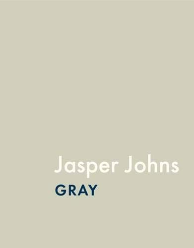 Jasper Johns: Gray: Johns, Jasper and