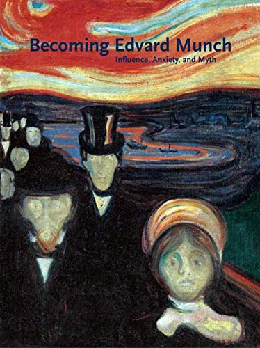 9780300119503: Becoming Edvard Munch: Influence, Anxiety, and Myth (Art Institute of Chicago)