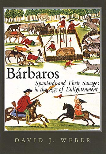9780300119916: Bárbaros: Spaniards and Their Savages in the Age of Enlightenment (The Lamar Series in Western History)