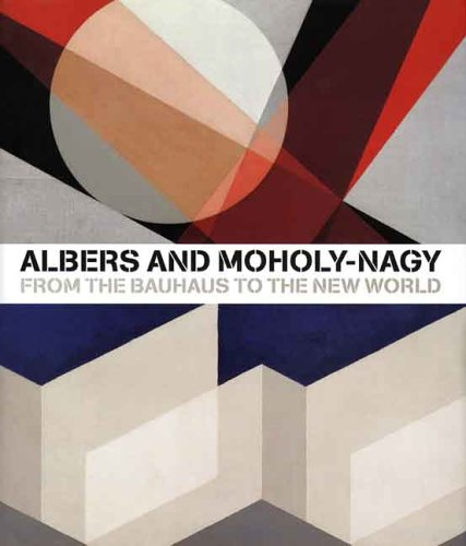 Albers and Moholy-Nagy; From the Bauhaus to the New World