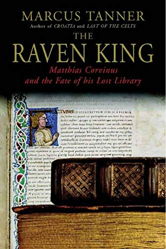 9780300120349: The Raven King: Matthias Corvinus and the Fate of His Lost Library