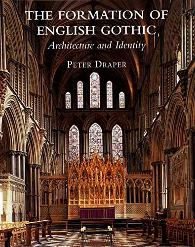 The Formation of English Gothic: Architecture and Identity, 1150-1250 (Hardback): Peter Draper