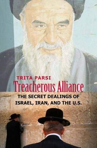 9780300120578: Treacherous Alliance: The Secret Dealings of Israel, Iran, and the United States