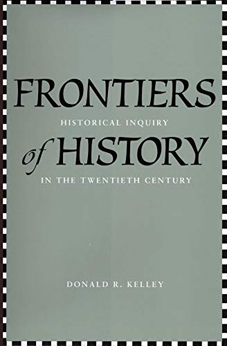 9780300120622: Frontiers of History: Historical Inquiry in the Twentieth Century