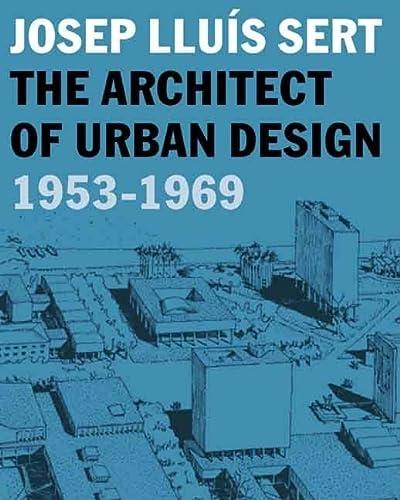 9780300120653: Josep Lluís Sert: The Architect of Urban Design, 1953-1969 (Harvard University Graduate School of Design)