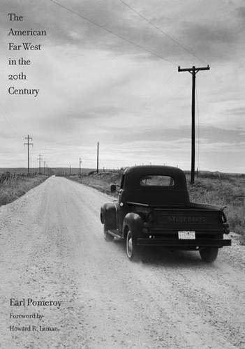 The American Far West in the Twentieth Century (The Lamar Series in Western History): Pomeroy, Earl
