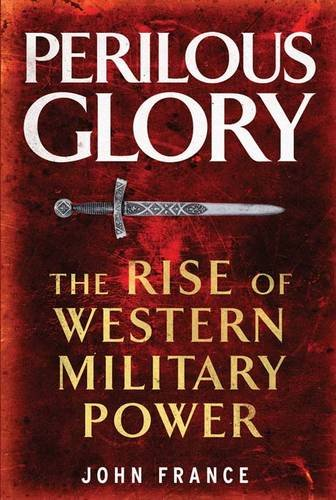 PERILOUS GLORY. The Rise of Western Military Power.