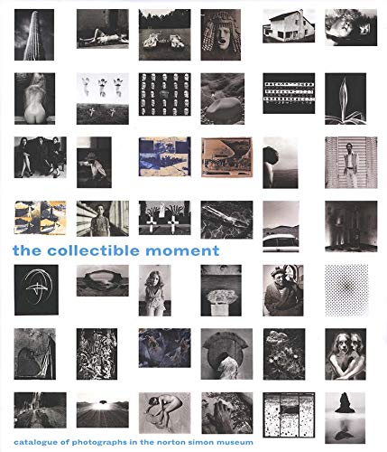 The Collectible Moment: Catalogue of Photographs in the Norton Simon Museum: Sander, Gloria ...