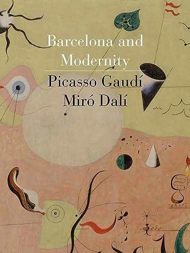 9780300121063: Barcelona and Modernity: Picasso, Gaudí, Miró, Dalí