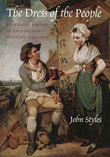 The Dress of the People: Everyday Fashion in Eighteenth-Century England: John Styles