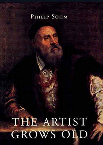 The Artist Grows Old: The Aging of Art and Artists in Italy 1500-1800