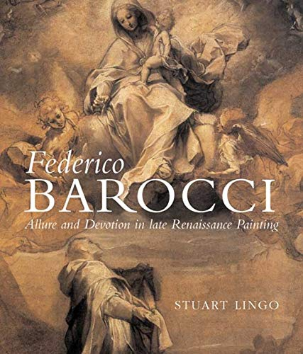 Federico Barocci: Allure and Devotion in Late Renaissance Painting (Hardback): Stuart Lingo