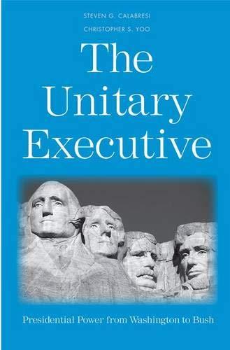 9780300121261: The Unitary Executive: Presidential Power from Washington to Bush