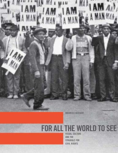 For All the World to See: Visual Culture and the Struggle for Civil Rights (Hardcover): Maurice ...