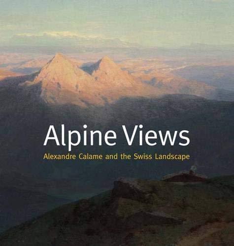 Alpine Views: Alexandre Calame and the Swiss Landscape (Clark Art Institute): de Andrés, Alberto
