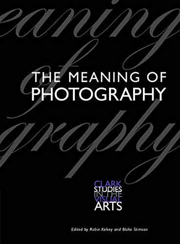 9780300121506: The Meaning of Photography (Clark Studies in the Visual Arts)