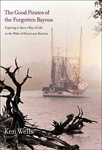 The Good Pirates of the Forgotten Bayous: Ken Wells