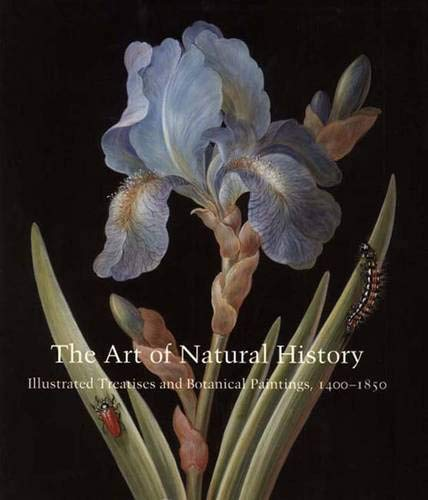 9780300121582: The Art of Natural History: Illustrated Treatises and Botanical Paintings, 1400-1850