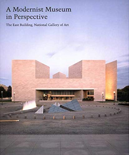 9780300121599: A Modernist Museum in Perspective: The East Building, National Gallery of Art (Studies in the History of Art Series)