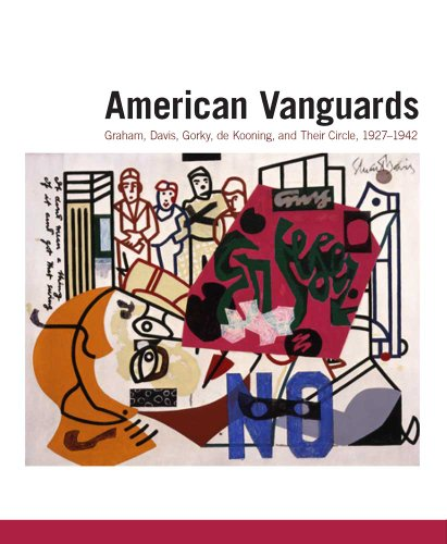American Vanguards: Graham, Davis, Gorky, de Kooning, and Their Circle, 1927-1942: Agee, William C....