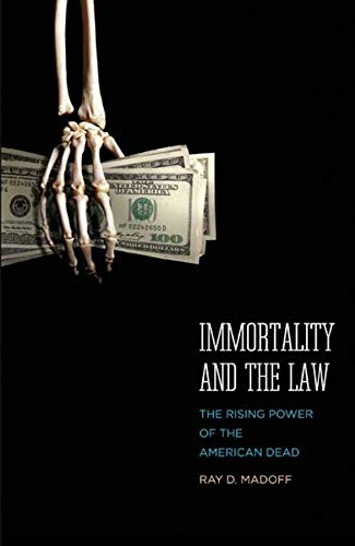 Immortality and the Law: The Rising Power of the American Dead.: Madoff, Ray D.