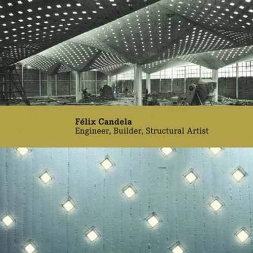 9780300122091: Félix Candela: Engineer, Builder, Structural Artist (Princeton University Art Museum Monographs)