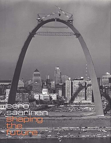 9780300122374: Eero Saarinen: Shaping the Future