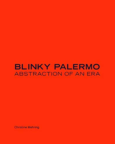 Blinky Palermo: Abstraction of an Era: Christine Mehring
