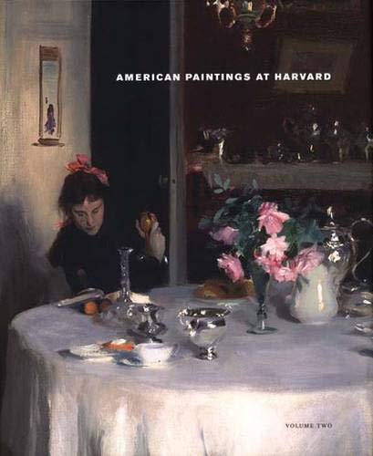 American Paintings at Harvard : Volume 2: Paintings, Watercolors, Pastels, and Stained Glass by ...