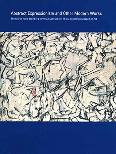 9780300122527: Abstract Expressionism and Other Modern Works: The Muriel Kallis Steinberg Newman Collection in The Metropolitan Museum of Art (Metropolitan Museum of Art Publications)