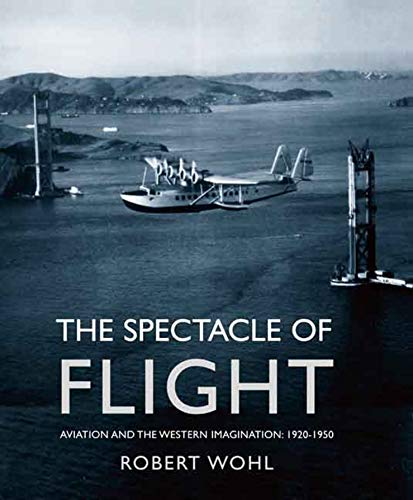 9780300122657: The Spectacle of Flight: Aviation and the Western Imagination, 1920-1950