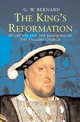 9780300122718: The King's Reformation: Henry VIII and the Remaking of the English Church