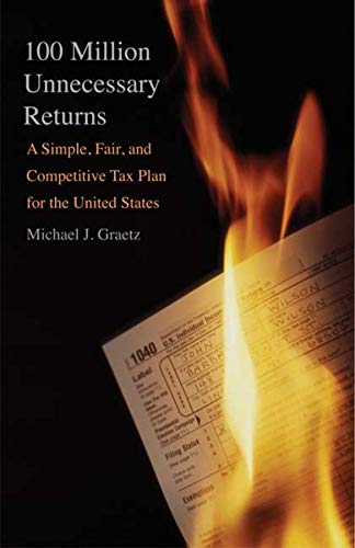 100 Million Unnecessary Returns: A Simple, Fair, and Competitive Tax Plan for the United States: ...