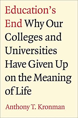 9780300122886: Education's End: Why Our Colleges and Universities Have Given Up on the Meaning of Life