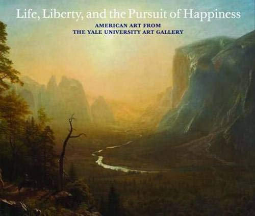 9780300122893: Life, Liberty, and the Pursuit of Happiness: American Art from the Yale University Art Gallery
