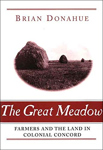 9780300123692: The Great Meadow: Farmers and the Land in Colonial Concord (Yale Agrarian Studies Series)