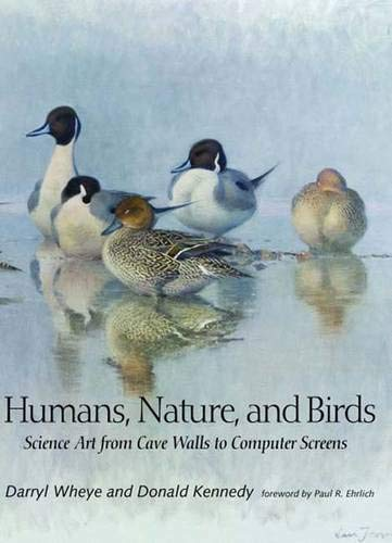 Humans, Nature, and Birds: Science Art from Cave Walls to Computer Screens: Wheye, Darryl; Kennedy,...