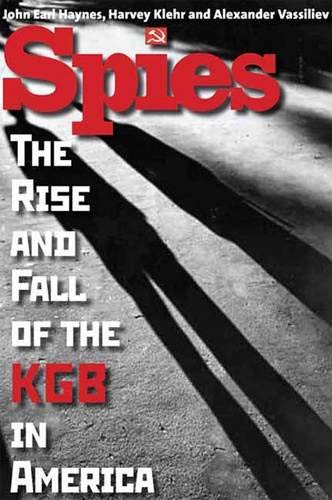 Spies: The Rise and Fall of the KGB in America (0300123906) by Alexander Vassiliev; Harvey Klehr; John Earl Haynes